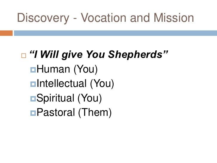 """Discovery - Vocation and Mission   """"I Will give You Shepherds""""    Human (You)    Intellectual (You)    Spiritual (You)..."""