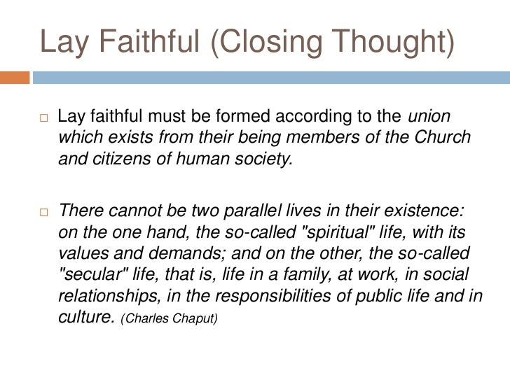 Lay Faithful (Closing Thought)   Lay faithful must be formed according to the union    which exists from their being memb...