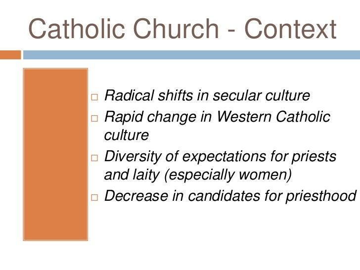 Catholic Church - Context        Radical shifts in secular culture        Rapid change in Western Catholic         cultu...