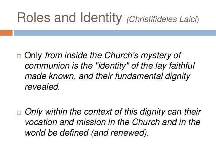 """Roles and Identity (Christifideles Laici)   Only from inside the Churchs mystery of    communion is the """"identity"""" of the..."""