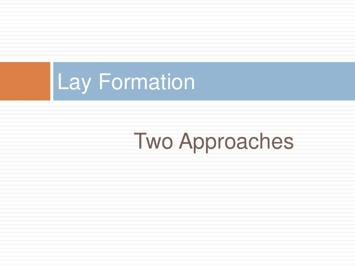 Lay Formation       Two Approaches