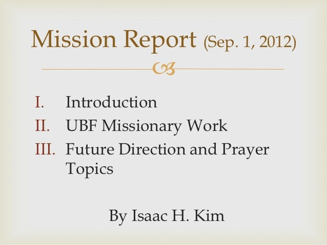 Mission Report (Sep. 1, 2012)          I. IntroductionII. UBF Missionary WorkIII. Future Direction and Prayer     Topics ...