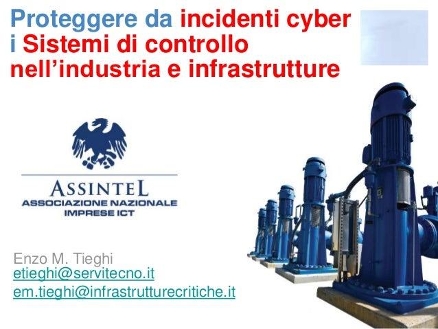 Proteggere da incidenti cyberi Sistemi di controllonell'industria e infrastruttureEnzo M. Tieghietieghi@servitecno.item.ti...
