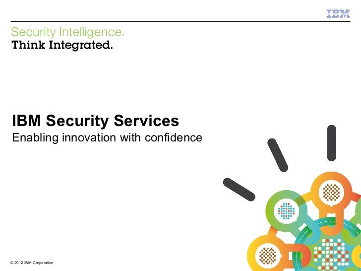 IBM Security ServicesEnabling innovation with confidence© 2012 IBM Corporation