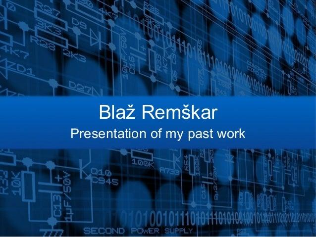 Blaž Remškar Presentation of my past work