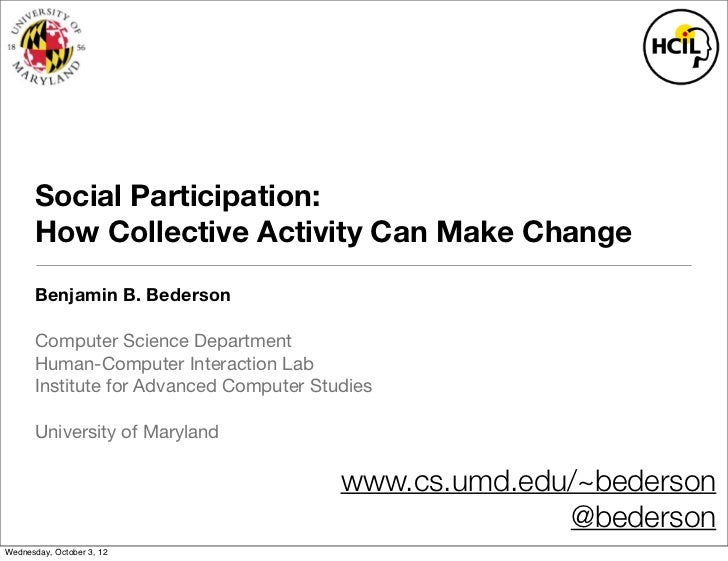 Social Participation:       How Collective Activity Can Make Change       Benjamin B. Bederson       Computer Science Depa...