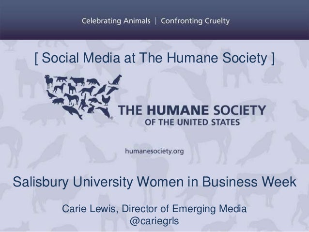 [ Social Media at The Humane Society ]Salisbury University Women in Business Week       Carie Lewis, Director of Emerging ...