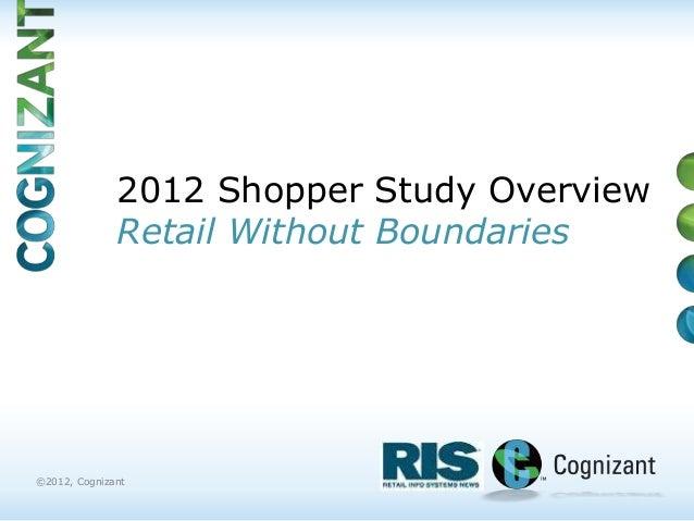 2012 Shopper Study Overview              Retail Without Boundaries©2012, Cognizant
