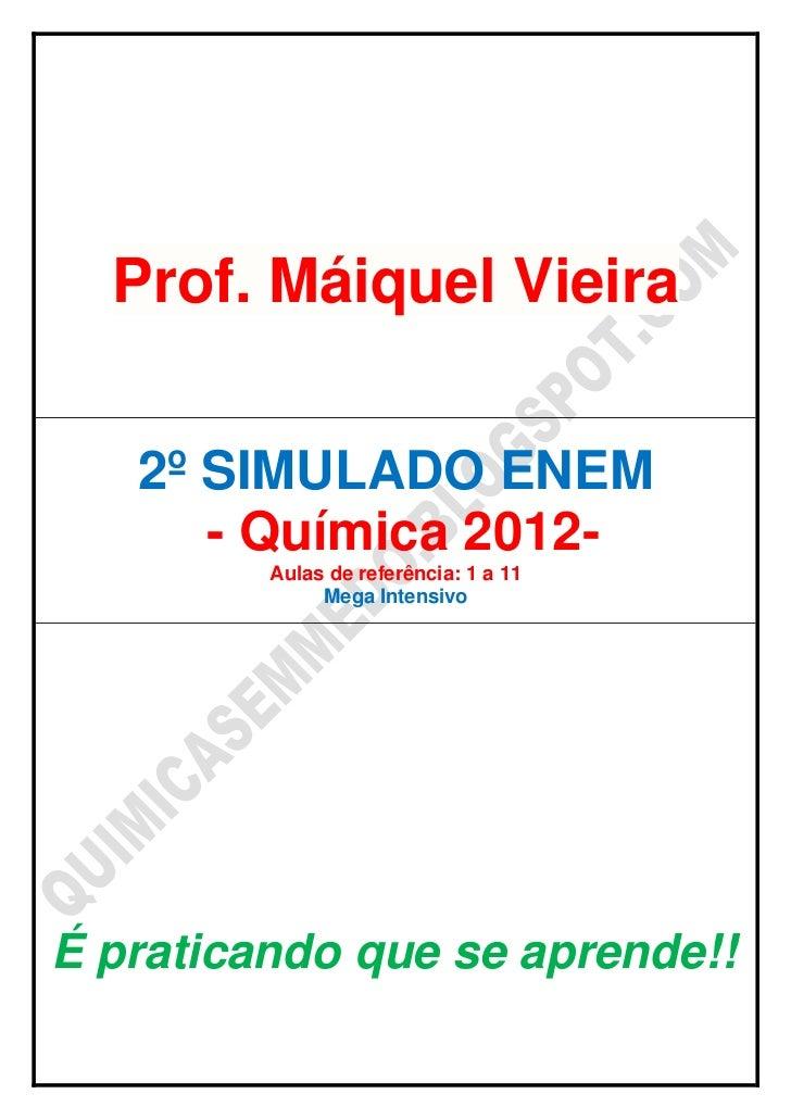 Prof. Máiquel Vieira   2º SIMULADO ENEM      - Química 2012-         Aulas de referência: 1 a 11              Mega Intensi...