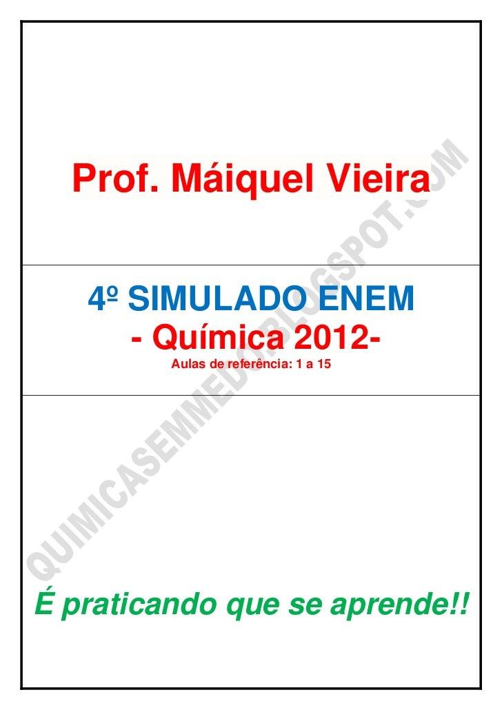 Prof. Máiquel Vieira   4º SIMULADO ENEM      - Química 2012-         Aulas de referência: 1 a 15É praticando que se aprend...