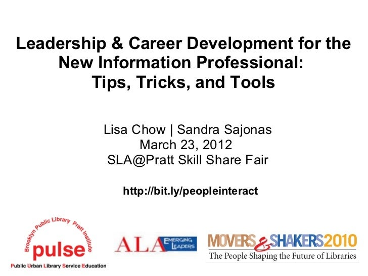 Leadership & Career Development for the    New Information Professional:        Tips, Tricks, and Tools          Lisa Chow...