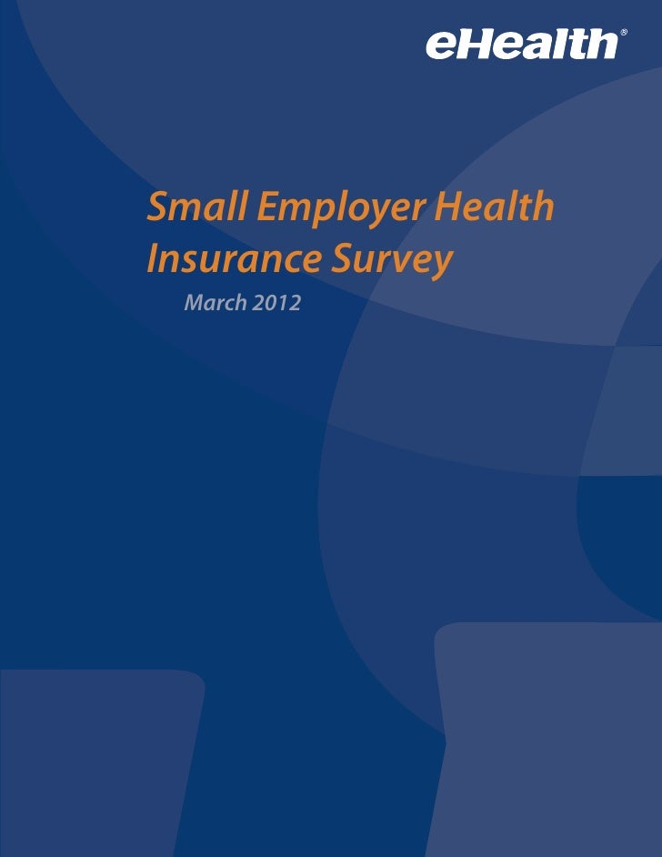 Small Employer HealthInsurance Survey March 2012