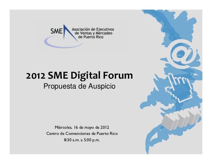 2012 SME Digital Forum   Propuesta de Auspicio        Miércoles, 16 de mayo de 2012    Centro de Convenciones de Puerto Ri...