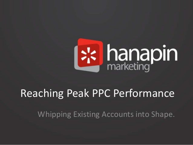 Reaching Peak PPC Performance Whipping Existing Accounts into Shape.