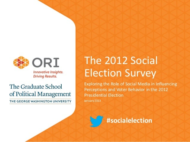 The 2012 SocialElection SurveyExploring the Role of Social Media in InfluencingPerceptions and Voter Behavior in the 2012P...