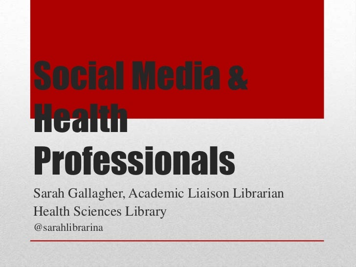 Social Media &HealthProfessionalsSarah Gallagher, Academic Liaison LibrarianHealth Sciences Library@sarahlibrarina