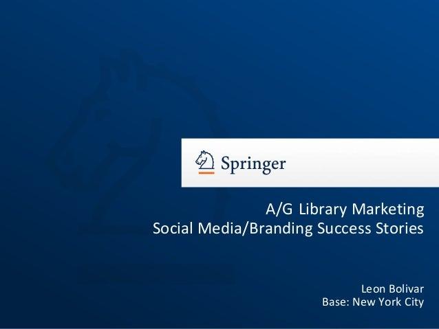A/G Library Marketing Social Media/Branding Success Stories Leon Bolivar Base: New York City
