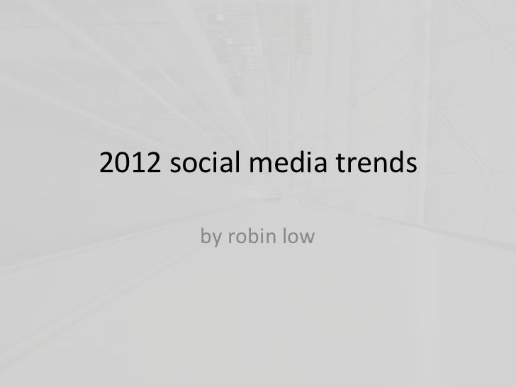 2012 social media trends       by robin low