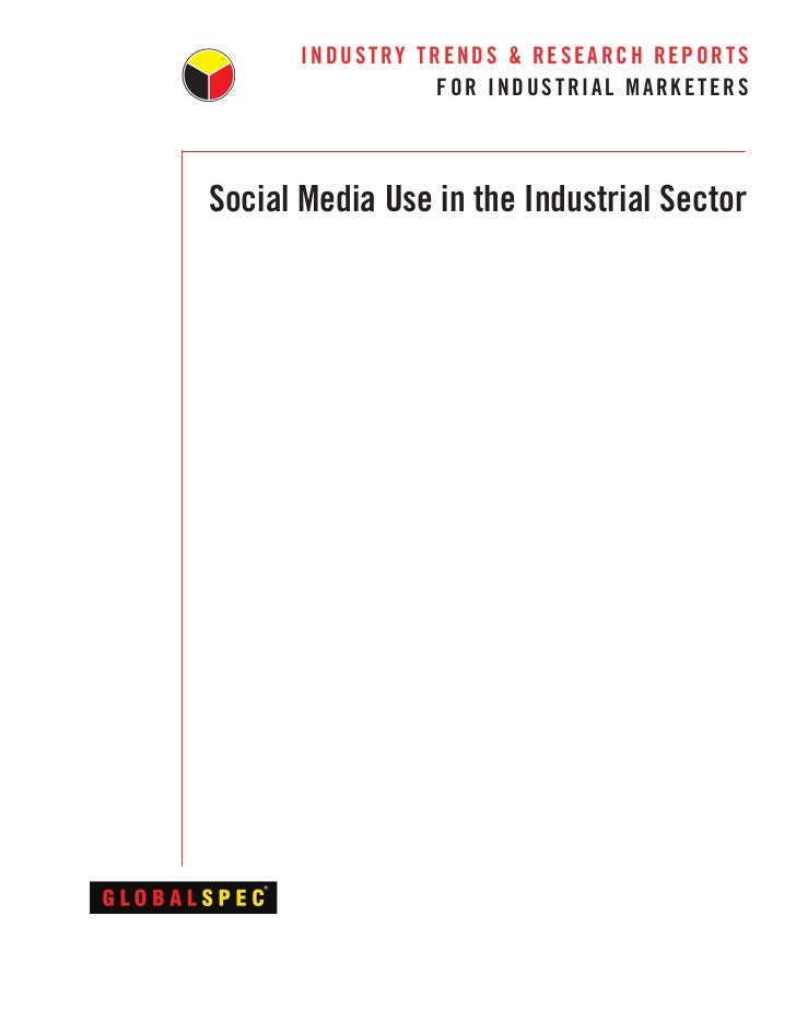 INDUSTRY TRENDS & RESEARCH REPORTS                  FOR INDUSTRIAL MARKETERSSocial Media Use in the Industrial Sector