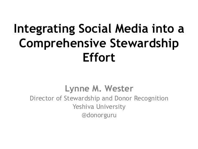 Integrating Social Media into a Comprehensive Stewardship Effort Lynne M. Wester Director of Stewardship and Donor Recogni...