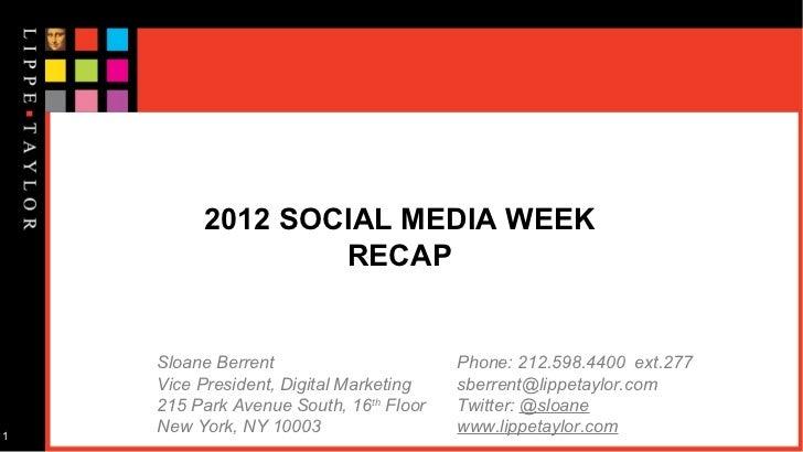 2012 SOCIAL MEDIA WEEK                 RECAP    Sloane Berrent                      Phone: 212.598.4400 ext.277    Vice Pr...