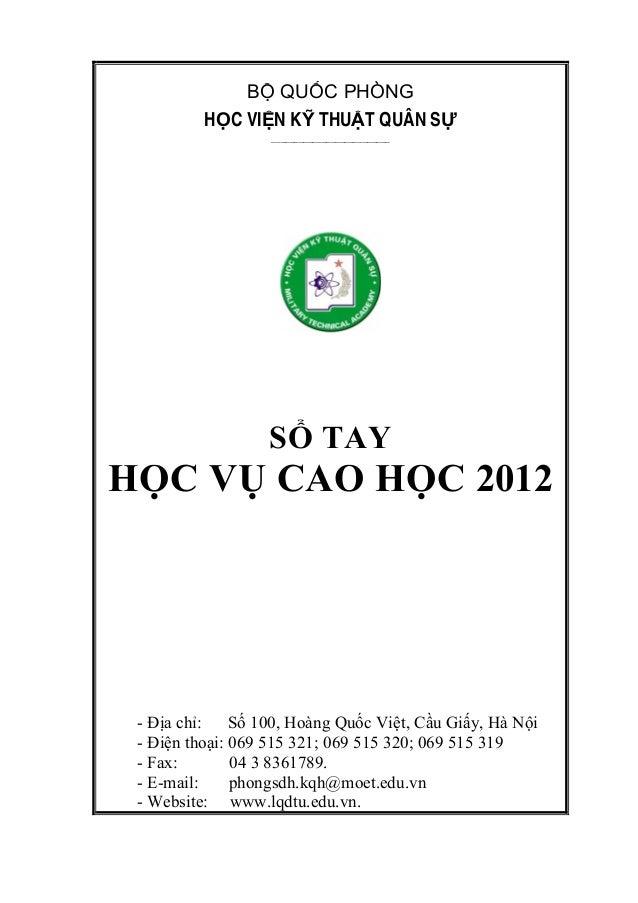 BỘ QUỐC PHÒNG HỌC VIỆN KỸ THUẬT QUÂN SỰ __________________________  SỔ TAY  HỌC VỤ CAO HỌC 2012  - Địa chỉ: Số 100, Hoàng ...