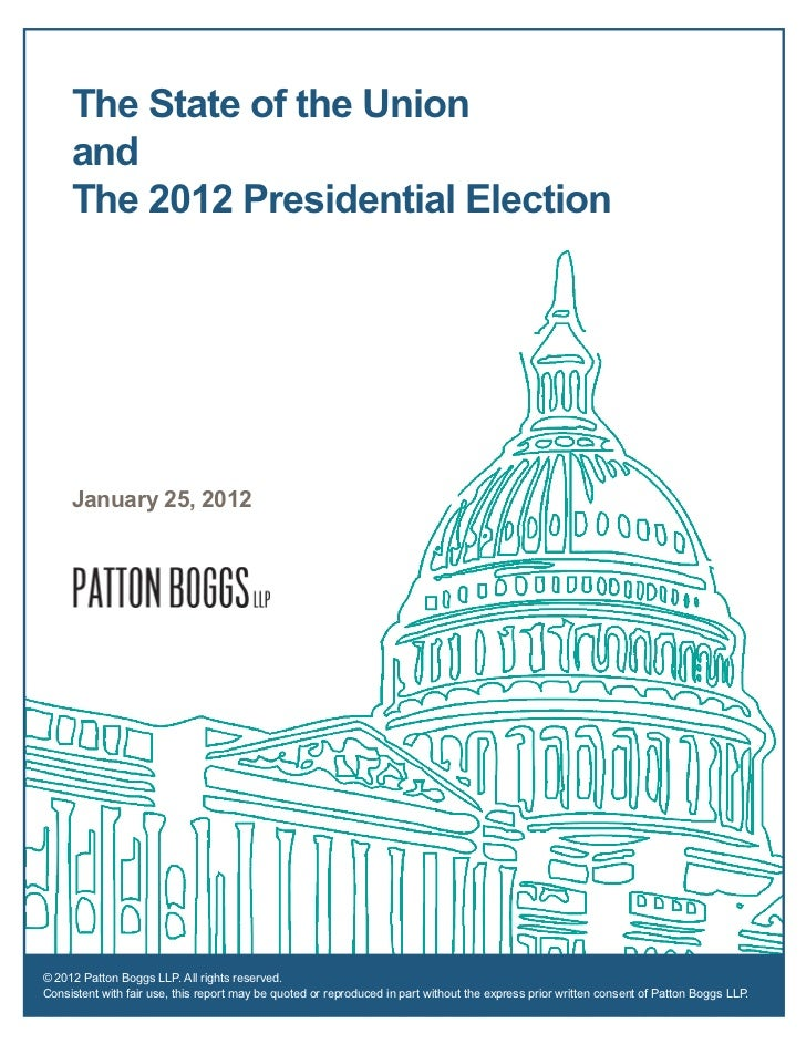 The State of the Union     and     The 2012 Presidential Election     January 25, 2012© 2012 Patton Boggs LLP. All rights ...
