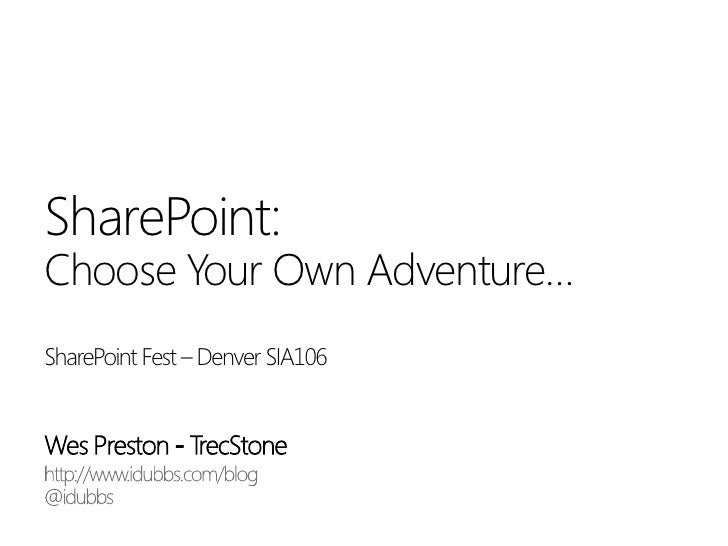 SharePoint:Choose Your Own Adventure…SharePoint Fest – Denver SIA106