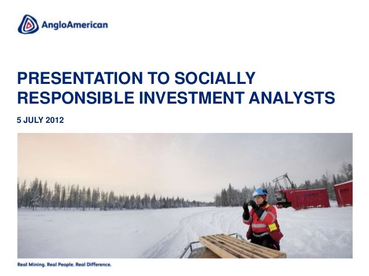PRESENTATION TO SOCIALLYRESPONSIBLE INVESTMENT ANALYSTS5 JULY 2012