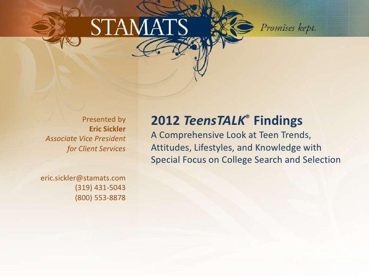 Presented by                         Eric Sickler                                        2012 TeensTALK® Findings         ...