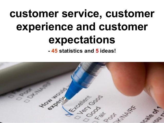 customer service, customer experience and customer       expectations      - 45 statistics and 5 ideas!