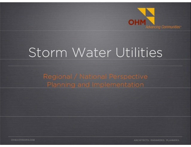 OHM-ADVISORS.COMOHM-ADVISORS.COM Storm Water UtilitiesStorm Water Utilities Regional / National Perspective Planning and I...