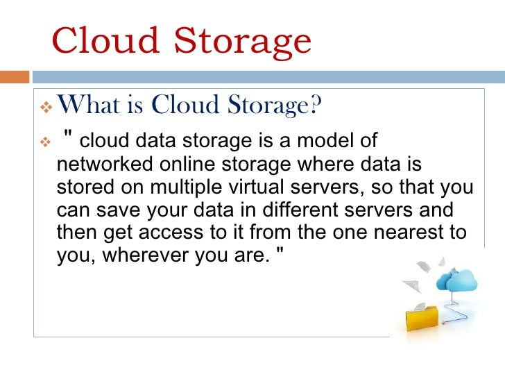 """Cloud Storage   What is Cloud Storage?   """" cloud data storage is a model of    networked online storage where data is   ..."""