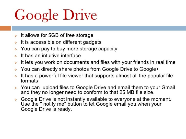 Google Drive   It allows for 5GB of free storage   It is accessible on different gadgets   You can pay to buy more stor...