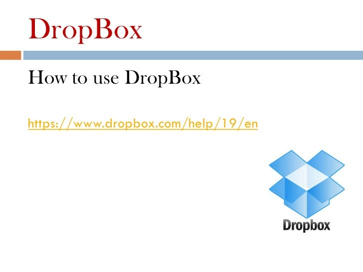 DropBoxHow to use DropBoxhttps://www.dropbox.com/help/19/en