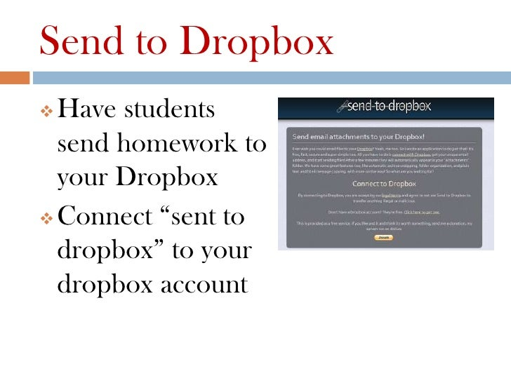 """Send to Dropbox Have students  send homework to  your Dropbox Connect """"sent to  dropbox"""" to your  dropbox account"""