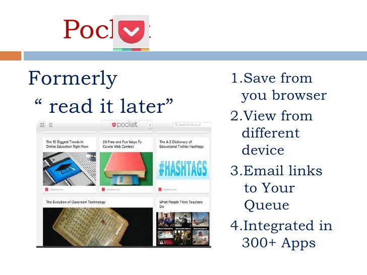"""PocketFormerly           1.Save from                     you browser"""" read it later""""   2.View from                     dif..."""