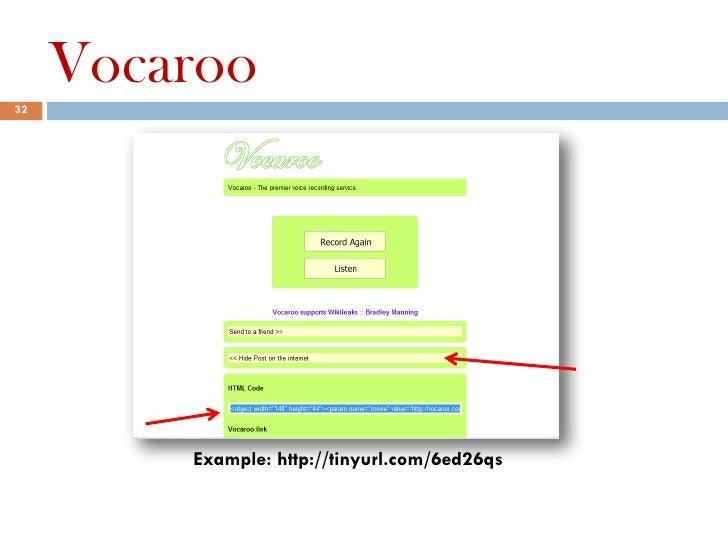 Vocaroo32         Example: http://tinyurl.com/6ed26qs