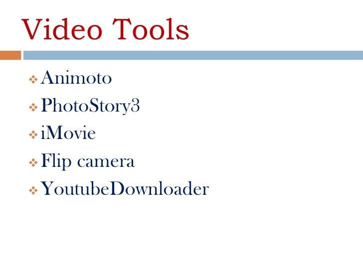 Video Tools Animoto PhotoStory3 iMovie Flip camera YoutubeDownloader