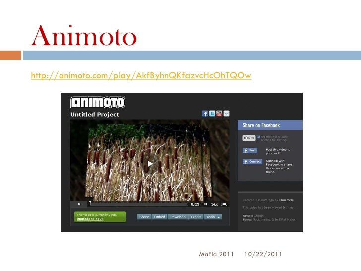 Animotohttp://animoto.com/play/AkfByhnQKfazvcHcOhTQOw                                   MaFla 2011   10/22/2011
