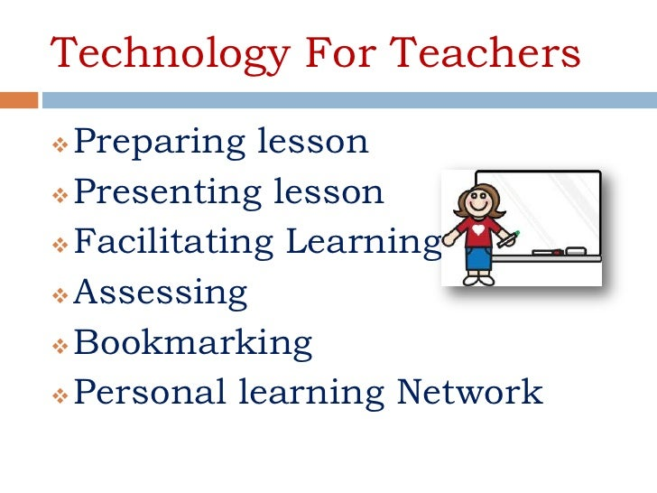 Technology For Teachers Preparing lesson Presenting lesson Facilitating Learning Assessing Bookmarking Personal lear...