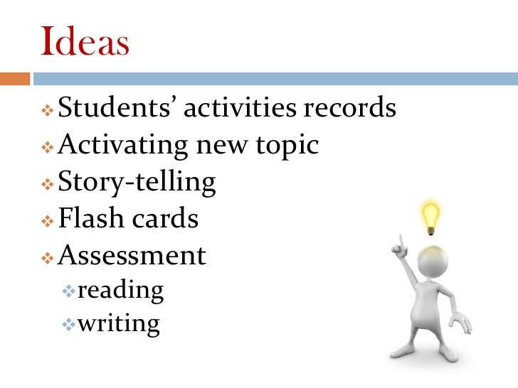 Ideas Students' activities records Activating new topic Story-telling Flash cards Assessment    reading    writing