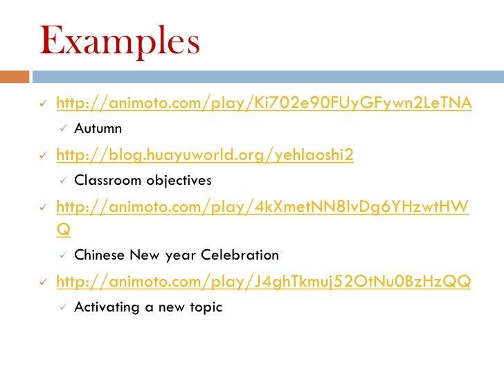 Examples   http://animoto.com/play/Ki702e90FUyGFywn2LeTNA       Autumn   http://blog.huayuworld.org/yehlaoshi2       C...