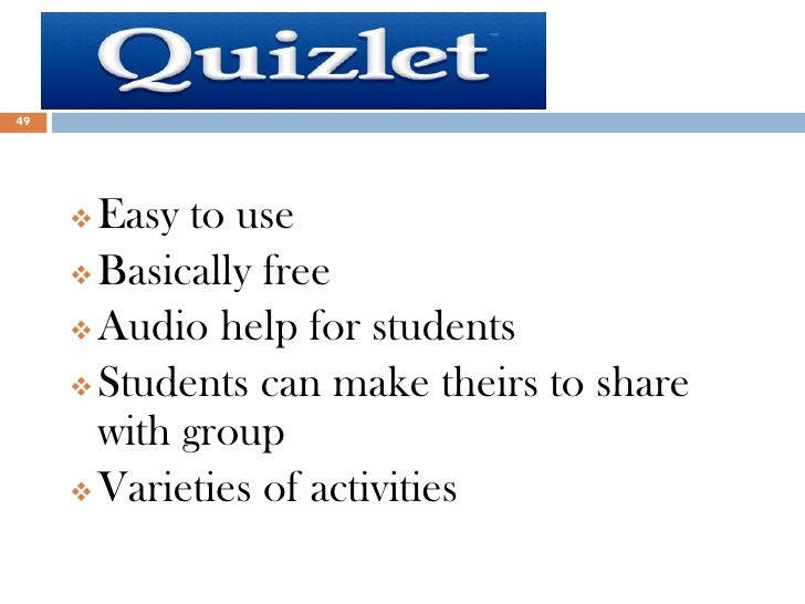 49      Easy to use      Basically free      Audio help for students      Students can make theirs to share       with...