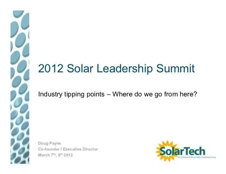 2012 Solar Leadership SummitIndustry tipping points – Where do we go from here?Doug PayneCo-founder / Executive DirectorMa...