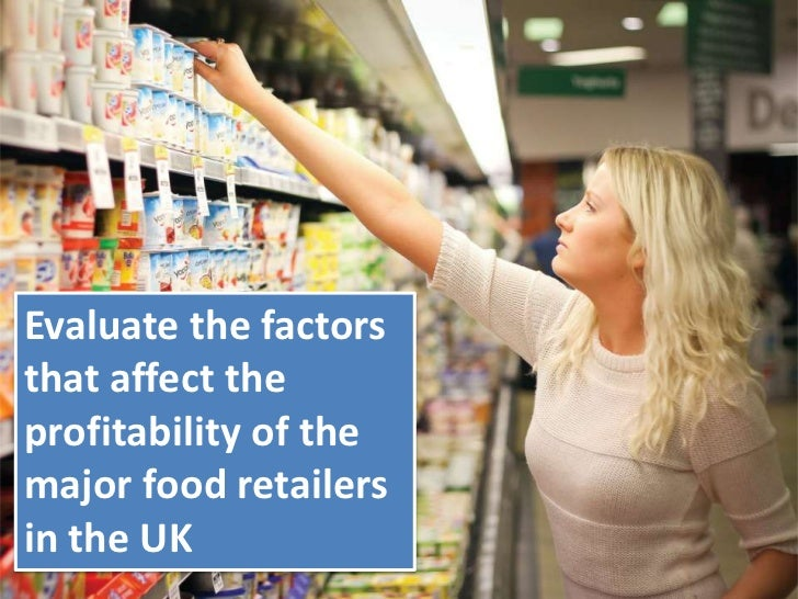 Evaluate the factorsthat affect theprofitability of themajor food retailersin the UK