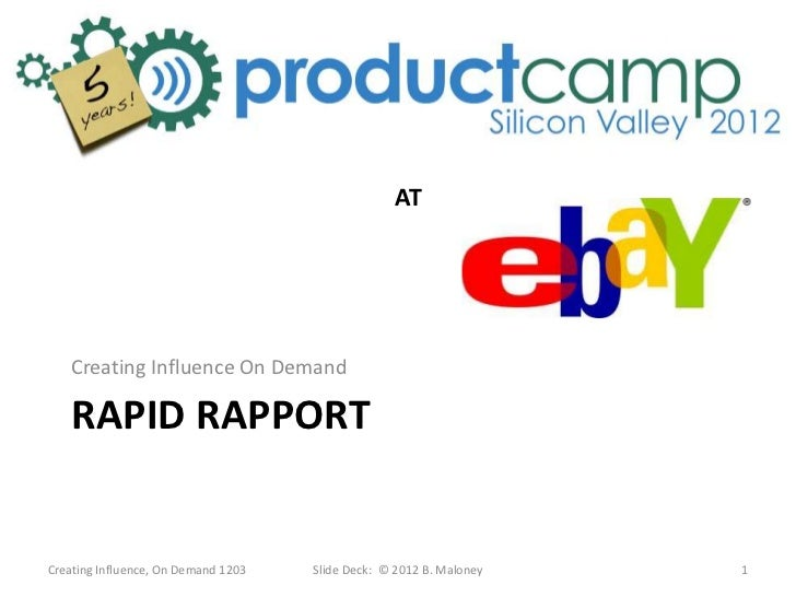 AT   Creating Influence On Demand   RAPID RAPPORTCreating Influence, On Demand 1203   Slide Deck: © 2012 B. Maloney   1