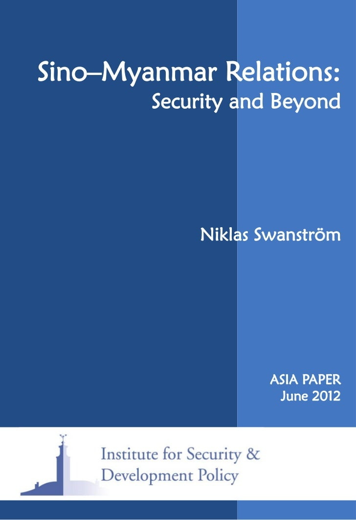 Sino–Myanmar Relations:        Security and Beyond            Niklas Swanström                   ASIA PAPER               ...