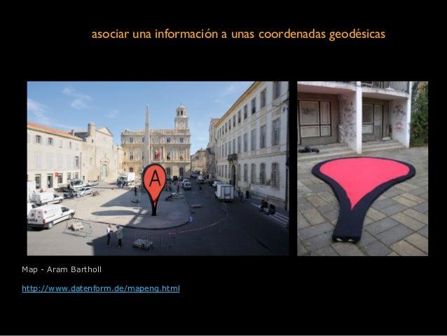 asociar una información a unas coordenadas geodésicas Map - Aram Bartholl ! http://www.datenform.de/mapeng.html