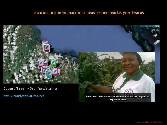 Eugenio Tisselli - Sauti Ya Wakulima ! http://sautiyawakulima.net (clic> video 3.54min) asociar una información a unas coo...